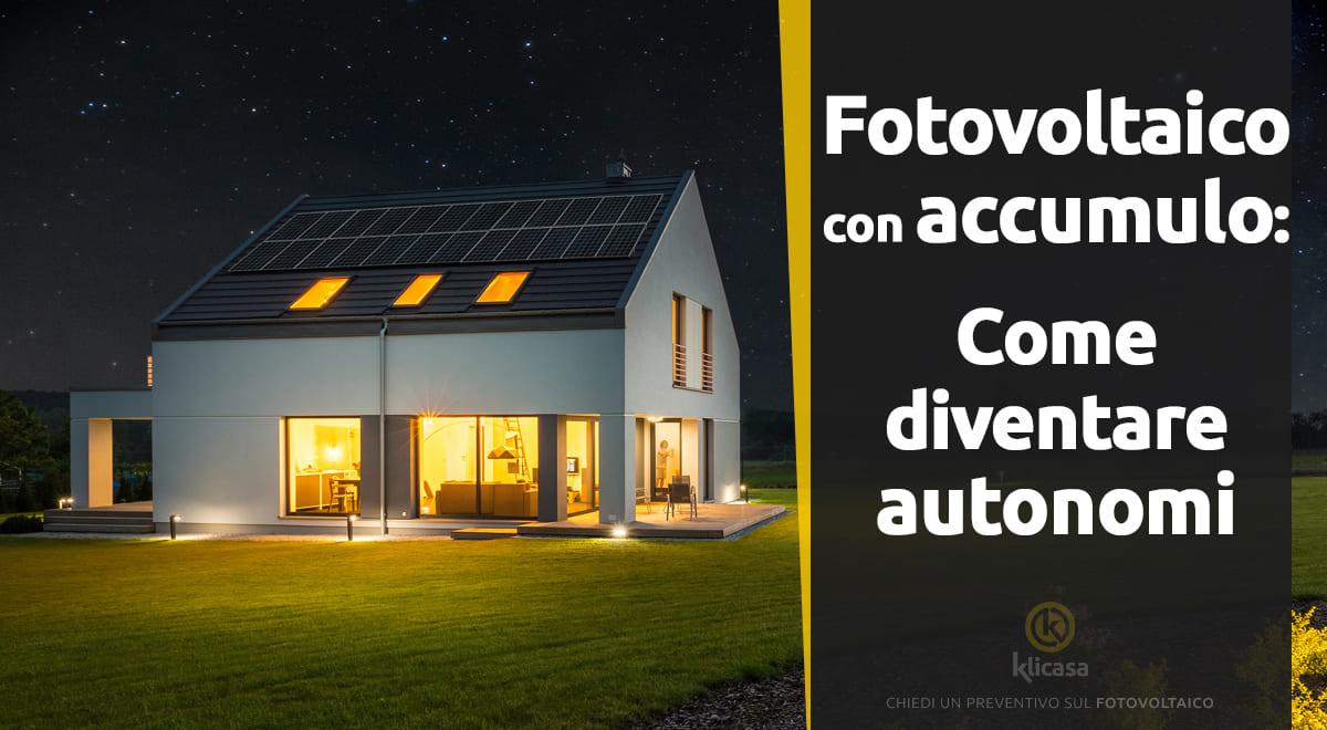 fotovoltaico con accumulo come diventare autonomi